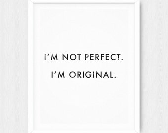 I'm Not Perfect I'm Original Poster - Motivational Quote Print Inspirational Saying Typographic Minimalist Digital Printable Black & White