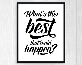 PRINTABLE ART, What's The Best That Could Happen, Motivational Poster, Believe, Inspirational Quote, Black and White, Typography Art, Dream