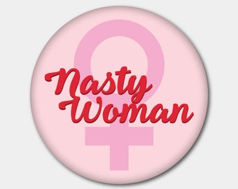 Nasty Woman Magnet or Button. Planned Parenthood. Hillary Clinton. Feminist. Stocking Stuffer. Gifts For Her. Gifts For Him.