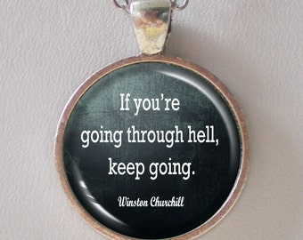 Motivational Quote Necklace- Winston Churchill- If you're going through hell, keep going- Quote Series (Q006)