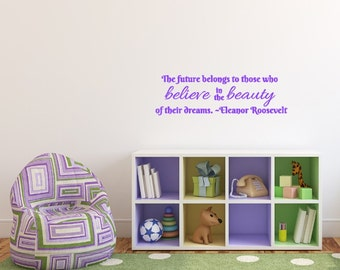 The future belongs to those who believe in the beauty of their dreams. -Eleanor Roosevelt - Classroom Wall Decoration. Kids room quote