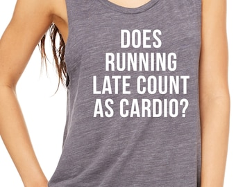Does Running Late Count as Cardio Tank Muscle Tank Workout Tank Gym Tank  Funny Gym Tanks