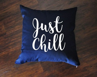 Just Chill Pillow - Throw Pillow - Accent Pillow with Zipper Closure - 18 x 18 Throw Pillow - Funny Pillows - Home Decor