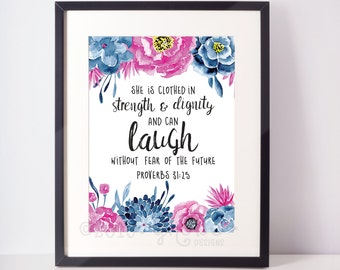 Proverbs 31:25 - She is clothed in strength and dignity and can laugh without fear of the future, Inspirational, Wall Art, Printable,