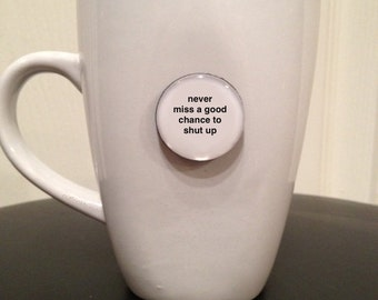 Quote | Mug | Magnet | Never Miss a Good Chance to Shut Up