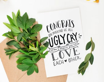 Congrats On Making Us Ugly Cry - Wedding - Bridal Shower - Bride - Groom - Love - Bachlorette - Sweet A2 Greeting Card
