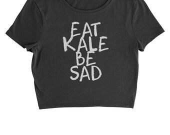 Eat Kale, Be Sad Cropped T-Shirt