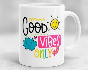 Good Vibes Only Mug, Motivational Mug, Good Vibes Mug, Mugs with Quotes, Inspirational Quote Mug, Positive Quote Mug, Positive Vibes P53