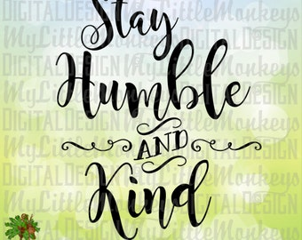Stay Humble and Kind Print or Cut High Quality 300 dpi Jpeg Png SVG EPS DXF Format Instant Download