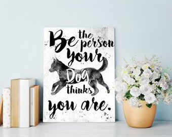 Be The Person Your Dog Thinks You Are, Animal Art, Dog Print, Dog Art, Dog Wall Print, Funny Animal Quote, Pet Print, Watercolor Dog Art