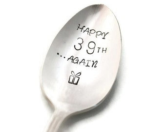 Stamped Spoon Happy 39th Birthday Again Hand Stamped Vintage Silverware Personalized Funny Spoons Gifts Under  15