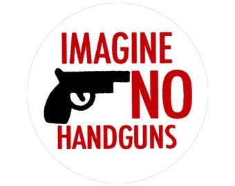 Imagine No Handguns - Anti-gun, Nonviolence, Peace Button/Pinback or Magnet