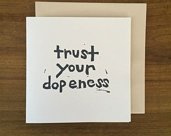 trust your dopeness - notecard - hand printed - blank inside - greeting card
