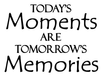 Todays Moments Are Tomorrows Memories Die-Cut Decal Car Window Wall Bumper Phone Laptop