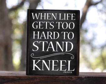 When life gets too HARD to STAND KNEEL...sign block