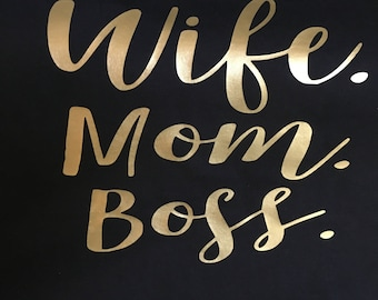 Wife. Mom. Boss. Shirt