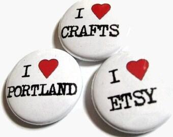 I Love (YOU CHOOSE) - button, magnet, or bottle opener