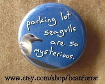 parking lot seagulls are so mysterious - pinback button badge