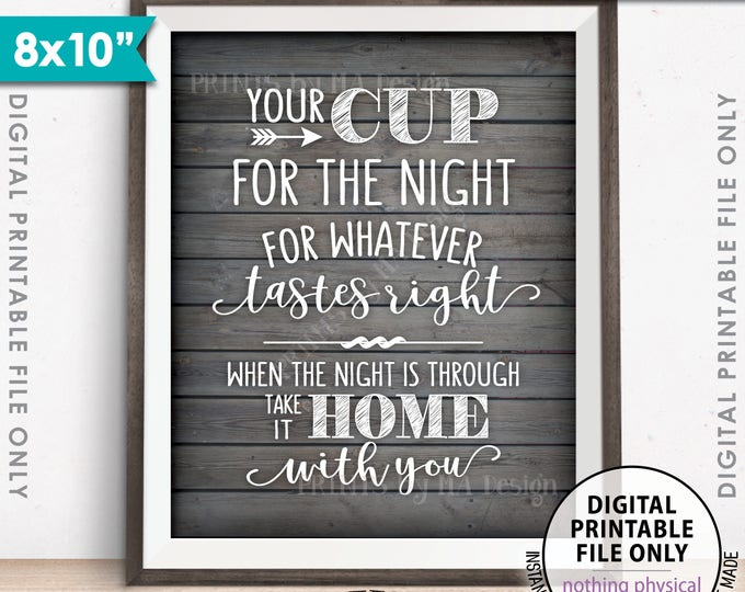 "Your Cup for the Night for Whatever Tastes Right, Take it Home, Wedding, Graduation Sign, 8x10"" Rustic Wood Style Printable Instant Download"
