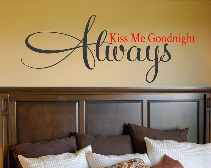 Always Kiss Me Goodnight Vinyl Wall Decals  (larger version) - Bedroom Wall Art - Love - Kiss - Wedding Gifts