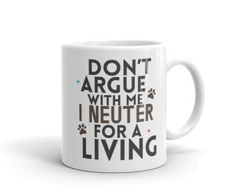Funny Veterinarian Gag Gift Dont Argue for Vet Tech Coffee Mug Mothers Day Fathers Day Christmas Birthday Present