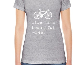 LIFE is a BEAUTIFUL Ride Womens TShirt, Womens Clothing. Bicycle Shirt Custom Clothing, Inspirational Words American Apparel