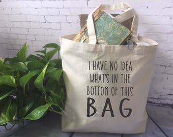 funny tote bag//canvas tote bag/fabric tote/grocery tote bag/ i have no idea what's in the bottom of this bag/mom gift/mother's day gift