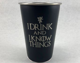 I Drink and I Know Things - Etched Stainless Steel Pint Glass - Game of Thrones