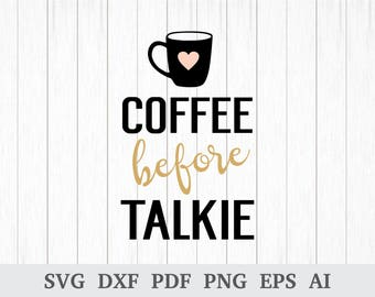 Coffee before talkie svg, coffee mug svg, svg cut files, svg cutting files, quote svg, cricut & silhouette vinyl, dxf, ai, pdf, png, eps