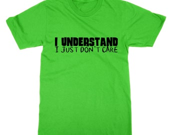 I Understand I Just Don't Care t-shirt