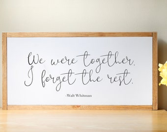 Walt Whitman - We Were Together I Forget The Rest | Wood Sign | Farmhouse Sign | Customizable
