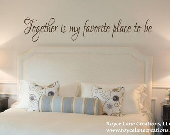 Bedroom Wall Decal-Together is My Favorite Place to Be Vinyl Bedroom Wall Decal -Bedroom Decor - Bedroom Decals - Bedroom Wall Decor