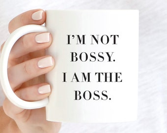 I'm Not Bossy I'm The Boss Coffee Mug, Coffee Mugs, Motivational Mug, Inspirational Coffee Mug, Gift For Her, Gift For Boss, Mug, Boss Lady