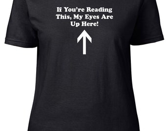 My Eyes Are Up Here! Funny Ladies semi-fitted t-shirt.