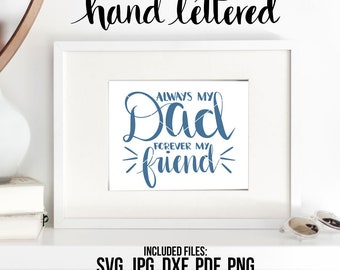 Always My Dad Sign, Father's Day Sign, Dad Printable, Father Quote, Dad Quote SVG, Hand Lettered, SVG Cut File, Graphic Overlay