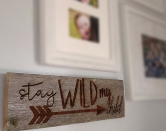 Stay Wild my Child Sign,Nursery Decor,Baby Shower Gift,Rustic Wood Sign,Barn Wood Signs,Upcycled Wood Sign,Custom Wood Sign
