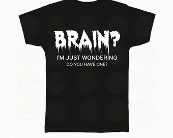 """Zombie T-Shirt Halloween """"Brain? I'm just wondering Do you have one?"""""""