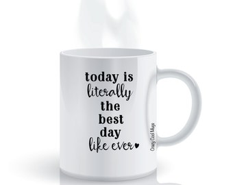 Today Is Literally The Best Day Like Ever Funny Coffee Mug