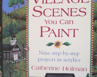 "Folk Art painting""  Softbound Book ""Charming Village  Scenes You Can Paint"" by Catherine  Holman 130 pages used good condition"