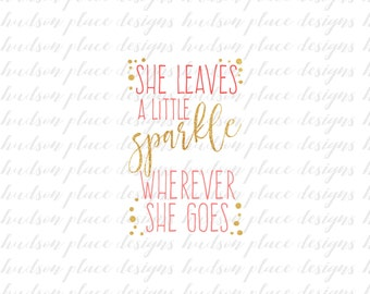 She Leaves a Little Sparkle Wherever She Goes Printable .svg file .png file Cricut Design Space Silhouette Cameo Vinyl Cut File