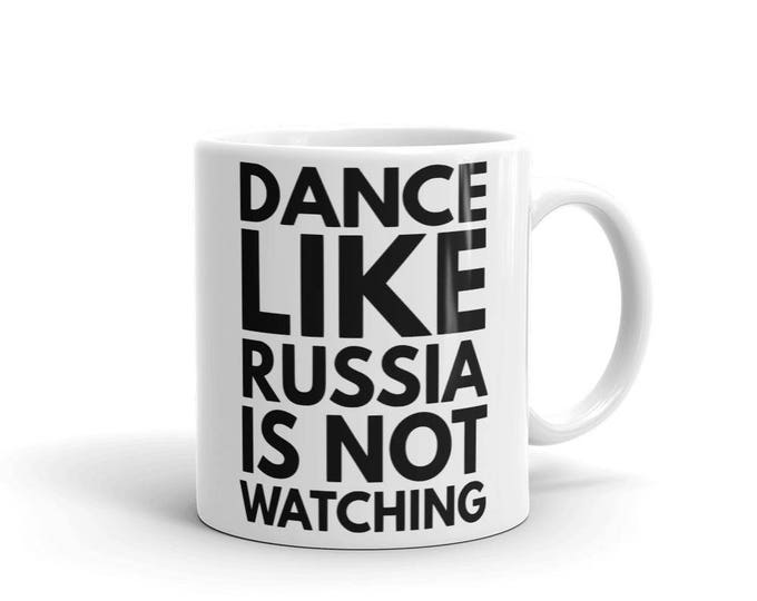 Dance Like Russia is Not Watching Funny Mug | Joke Mug | Political Joke Mug | Political Gifts | Politic Jokes | Cliché Saying and Jokes Gift