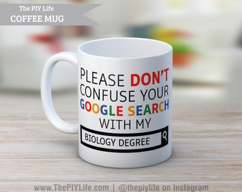 Please don't confuse your google search with my Biology Degree Coffee or Tea Mug No. CM35