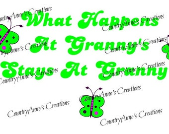 "SVG PNG DXF Eps Ai Wpc Cut file for Silhouette, Cricut, Pazzles, ScanNCut "" what happens at grannys stays at grannys"" svg"