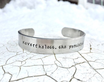 Nevertheless, She Persisted - Personalized Cuff - Silver Cuff, Custom Bracelet, Stacking Bracelet