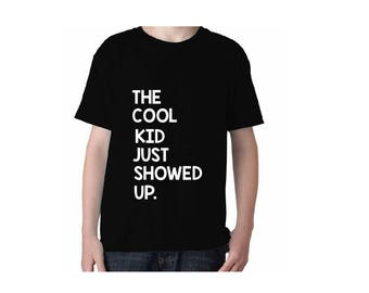 The Cool Kid Just Showed Up Kids Shirt