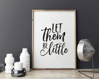 Let Them Be Little,Nursery Wall Art,Nursery Decor,Kids Gift,Child Wall Decor,Quote Prints,Typography Print,Home Decor,Children Gift Idea