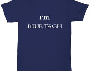 I'm Murtagh Loyal Outlander Friend Gift
