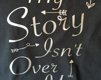 Custom My Story Isn't Over Yet Tee