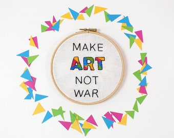 Geometric art, Embroidery hoop art, Make art not war wall décor, colorful inspiring gift idea. Ready to ship