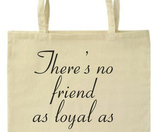 There's no friend as loyal as a book || Organic Cotton Tote Bag || Graphic Statement Print